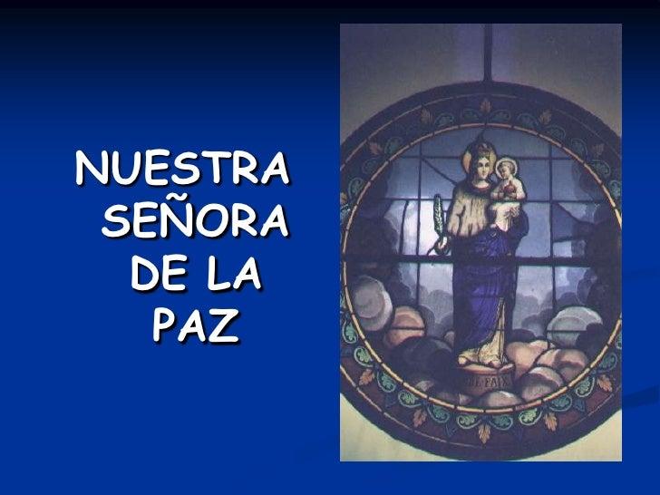 NUESTRA SEÑORA DE LA PAZ<br />