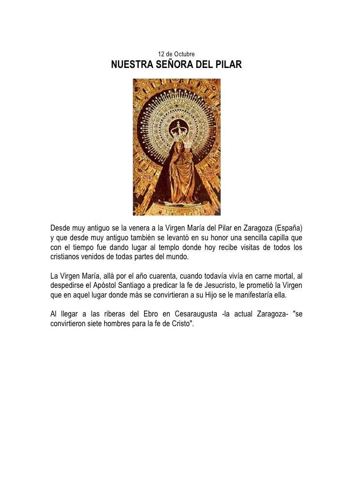 12 de Octubre                     NUESTRA SEÑORA DEL PILAR     Desde muy antiguo se la venera a la Virgen María del Pilar ...