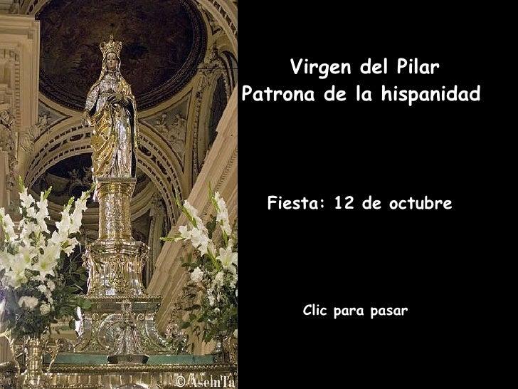 Fiesta: 12 de octubre   Clic para pasar Virgen del Pilar Patrona de la hispanidad