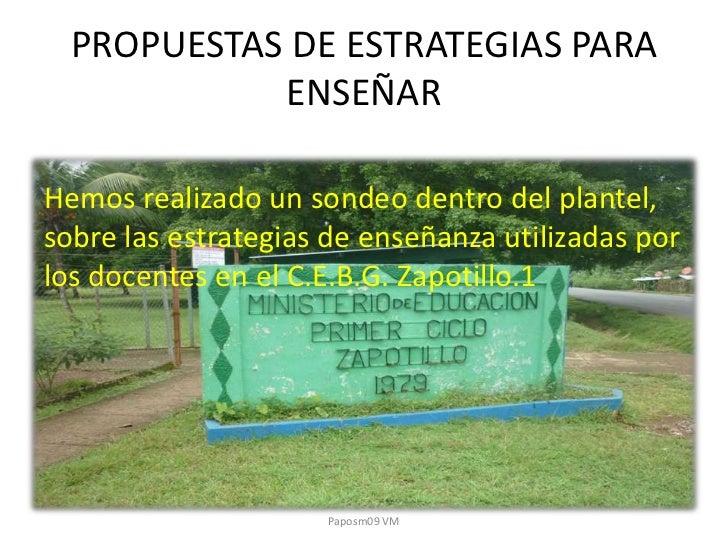 PROPUESTAS DE ESTRATEGIAS PARA            ENSEÑARHemos realizado un sondeo dentro del plantel,sobre las estrategias de ens...
