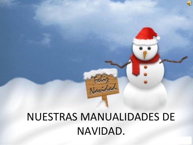 NUESTRAS MANUALIDADES DE        NAVIDAD.