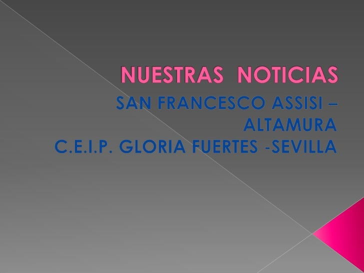 NUESTRAS  NOTICIAS <br />SAN FRANCESCO ASSISI – ALTAMURA<br />C.E.I.P. GLORIA FUERTES -SEVILLA <br />