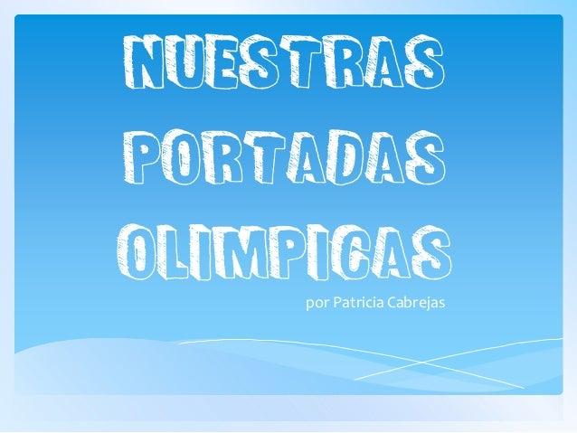 NUESTRAS PORTADAS OLIMPICAS por PatriciaCabrejas