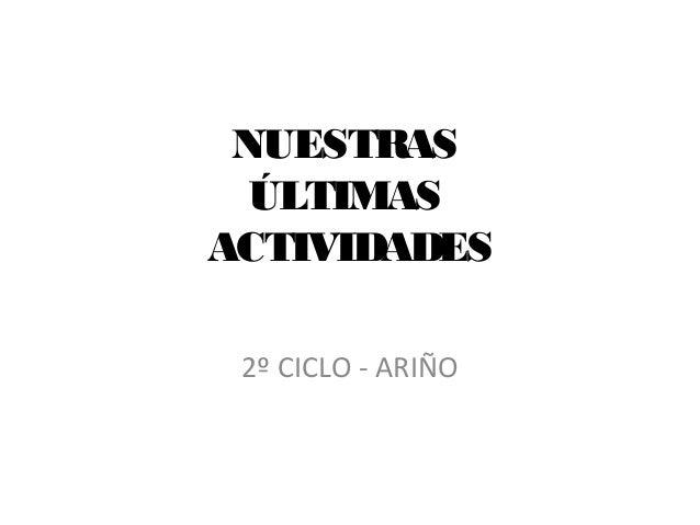 NUESTRAS ÚLTIMAS ACTIVIDADES 2º CICLO - ARIÑO