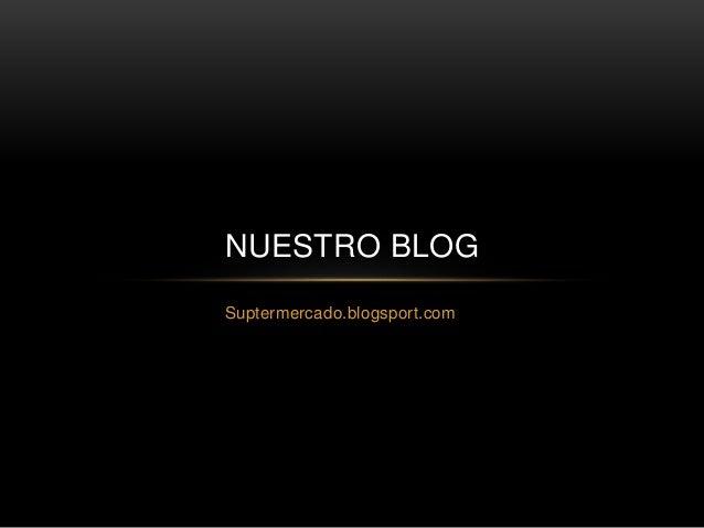 Suptermercado.blogsport.com NUESTRO BLOG