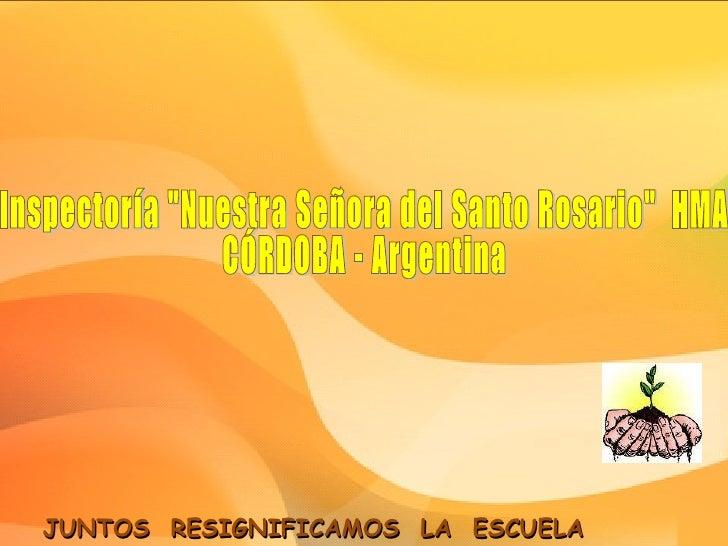 """JUNTOS  RESIGNIFICAMOS  LA  ESCUELA SALESIANA Inspectoría """"Nuestra Señora del Santo Rosario""""  HMA CÓRDOBA - Arge..."""