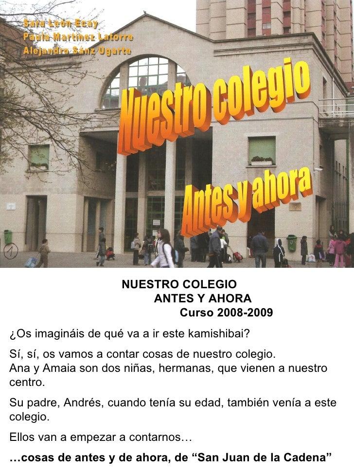 NUESTRO COLEGIO                         ANTES Y AHORA                            Curso 2008-2009 ¿Os imagináis de qué va a...