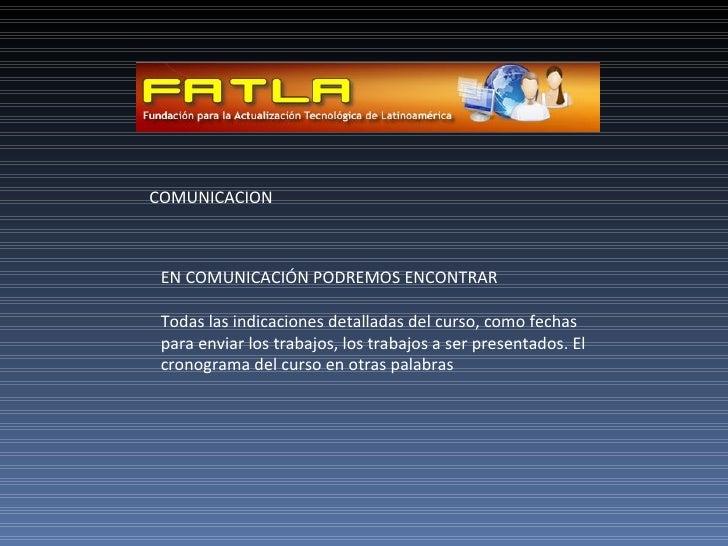 COMUNICACION EN COMUNICACIÓN PODREMOS ENCONTRAR Todas las indicaciones detalladas del curso, como fechas para enviar los t...