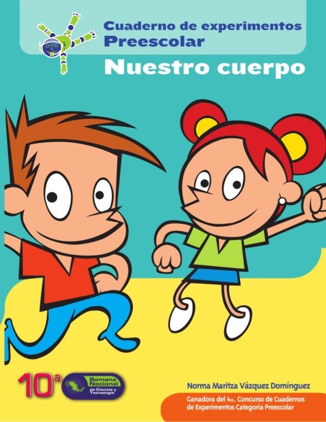 Nuestro cuerpo Autora Norma Maritza Domínguez Asesora Técnica del Departamento de Educación Preescolar del Instituto Hidal...