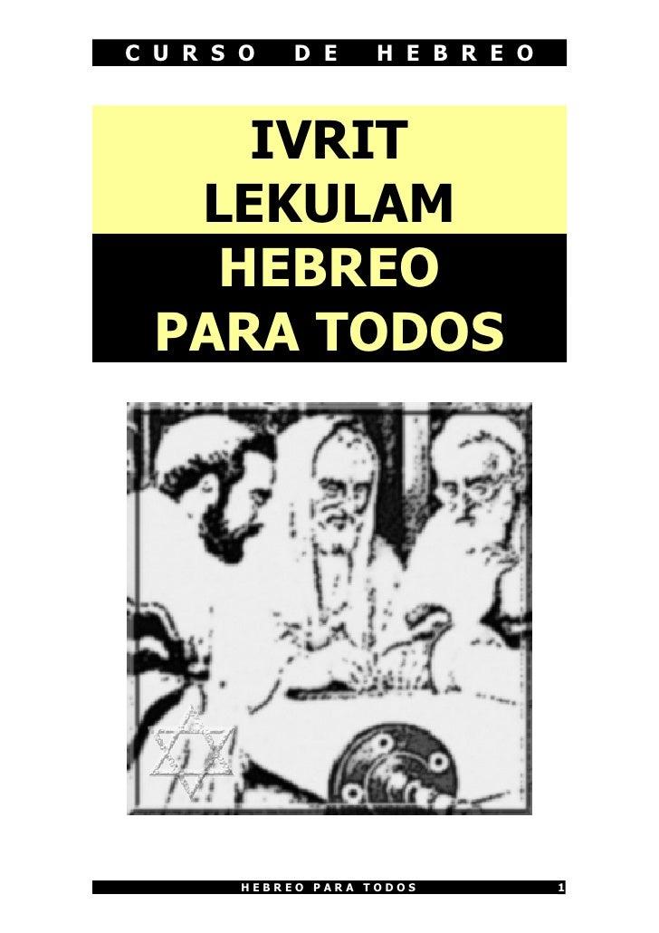 C U R S O    D E     H E B R E O         IVRIT    LEKULAM     HEBREO   PARA TODOS             HEBREO PARA TODOS          1