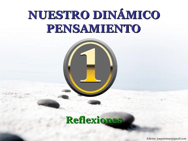 NUESTRO DINÁMICO PENSAMIENTO   Reflexiones Edición: joaquinmara@gmail.com