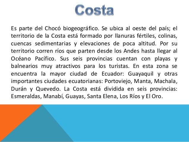 Es parte del Chocó biogeográfico. Se ubica al oeste del país; el territorio de la Costa está formado por llanuras fértiles...