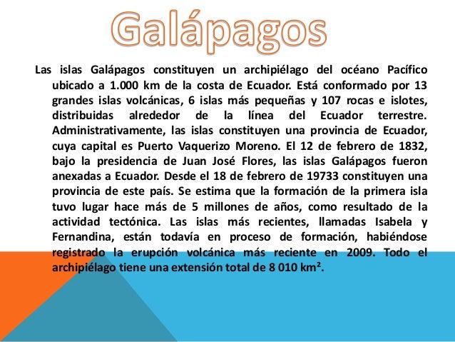 Las islas Galápagos constituyen un archipiélago del océano Pacífico ubicado a 1.000 km de la costa de Ecuador. Está confor...