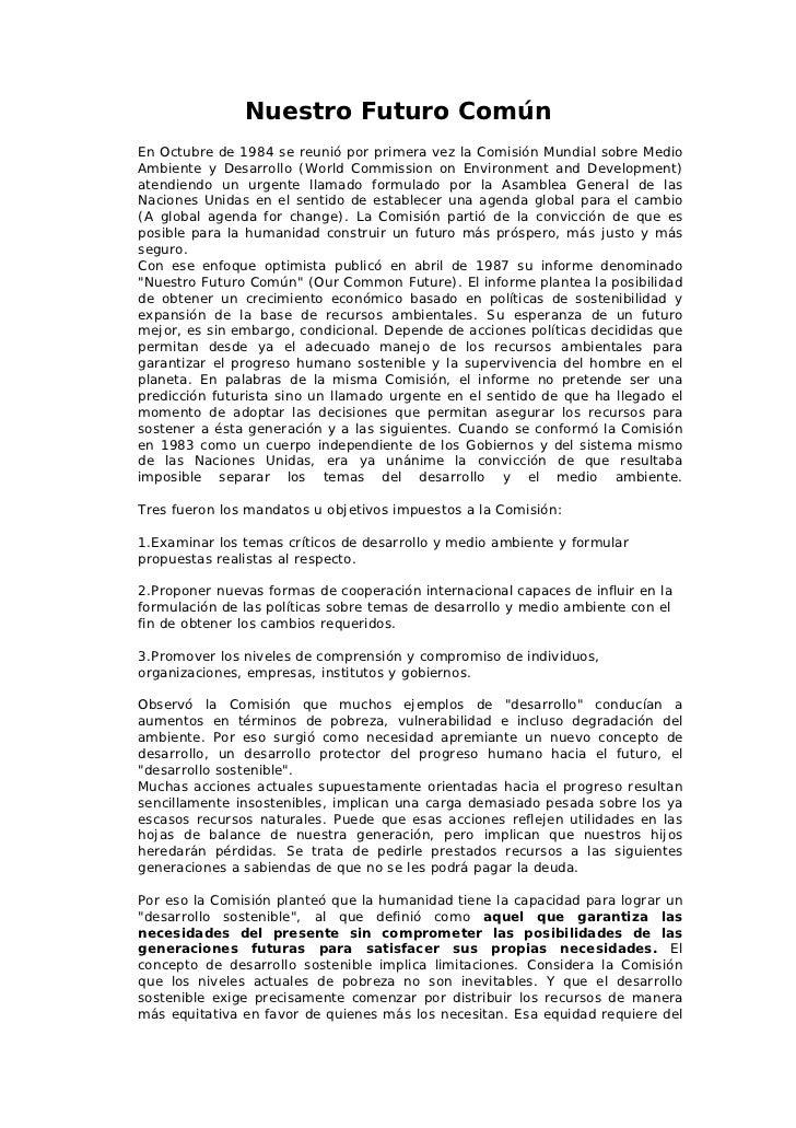 Nuestro Futuro ComúnEn Octubre de 1984 se reunió por primera vez la Comisión Mundial sobre MedioAmbiente y Desarrollo (Wor...