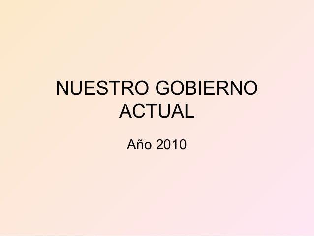 NUESTRO GOBIERNO ACTUAL Año 2010