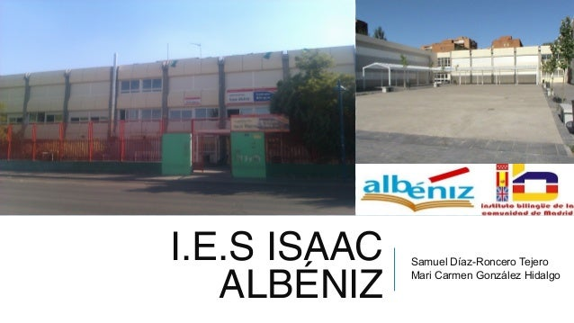 I.E.S ISAAC ALBÉNIZ Samuel Díaz-Roncero Tejero Mari Carmen González Hidalgo