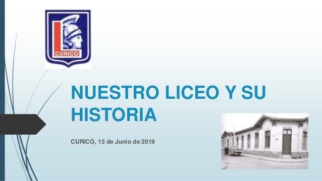 NUESTRO LICEO Y SU HISTORIA CURICÓ, 15 de Junio de 2019