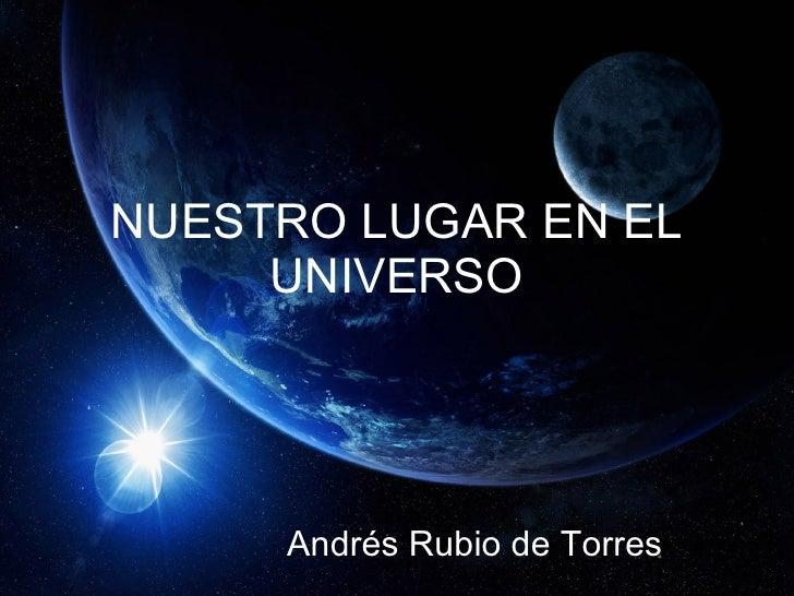 NUESTRO LUGAR EN EL   UNIVERSO Andrés Rubio de Torres