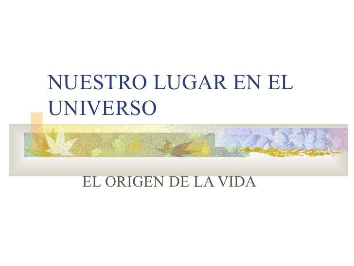 NUESTRO LUGAR EN ELUNIVERSO  EL ORIGEN DE LA VIDA