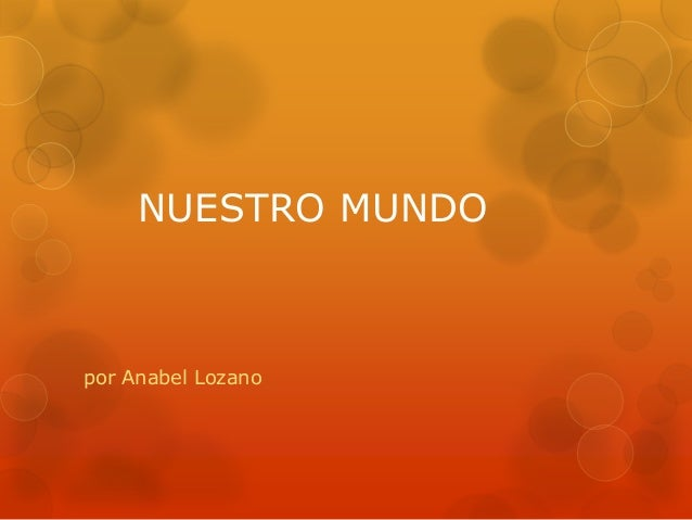 NUESTRO MUNDO por Anabel Lozano