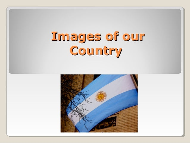 Images of ourImages of our CountryCountry