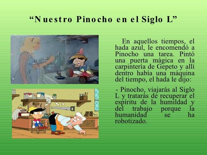 """"""" Nuestro Pinocho en el Siglo L"""" <ul><li>En aquellos tiempos, el hada azul, le encomendó a Pinocho una tarea. Pintó una pu..."""