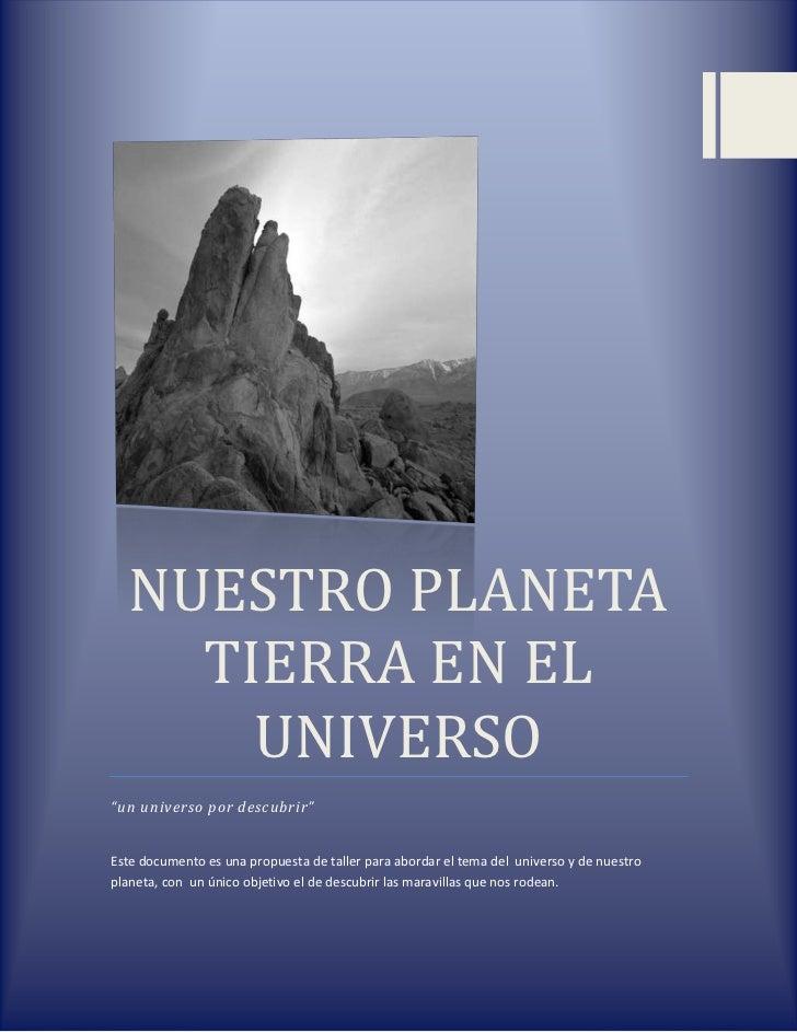 """NUESTRO PLANETA TIERRA EN EL UNIVERSO""""un universo por descubrir""""Este documento es una propuesta de taller para abordar el ..."""