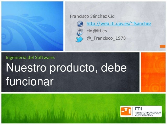 Francisco Sánchez Cid                                   http://web.iti.upv.es/~fsanchez                                   ...