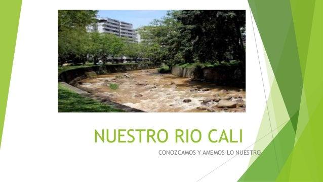 NUESTRO RIO CALI CONOZCAMOS Y AMEMOS LO NUESTRO