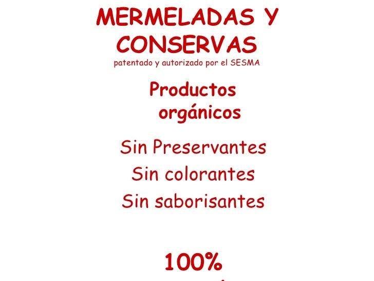 MERMELADAS Y CONSERVAS patentado y autorizado por el SESMA <ul><li>Productos orgánicos </li></ul><ul><li>Sin Preservantes ...