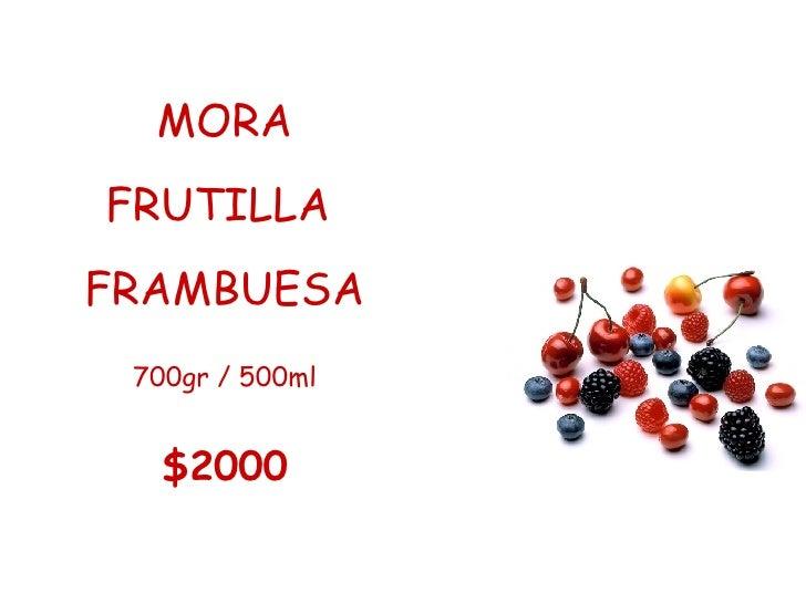 <ul><li>MORA </li></ul><ul><li>FRUTILLA  </li></ul><ul><li>FRAMBUESA </li></ul><ul><li>700gr / 500ml </li></ul><ul><li>$20...