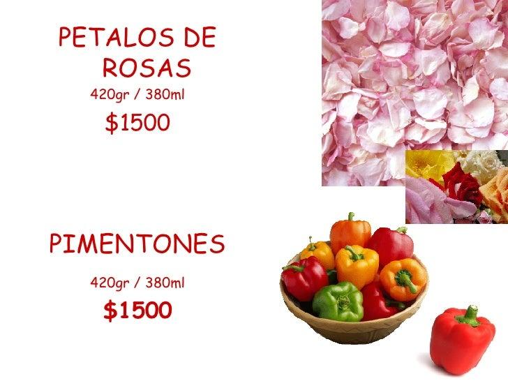 <ul><li>PETALOS DE ROSAS </li></ul><ul><li>420gr / 380ml </li></ul><ul><li>$1500 </li></ul><ul><li>PIMENTONES </li></ul><u...