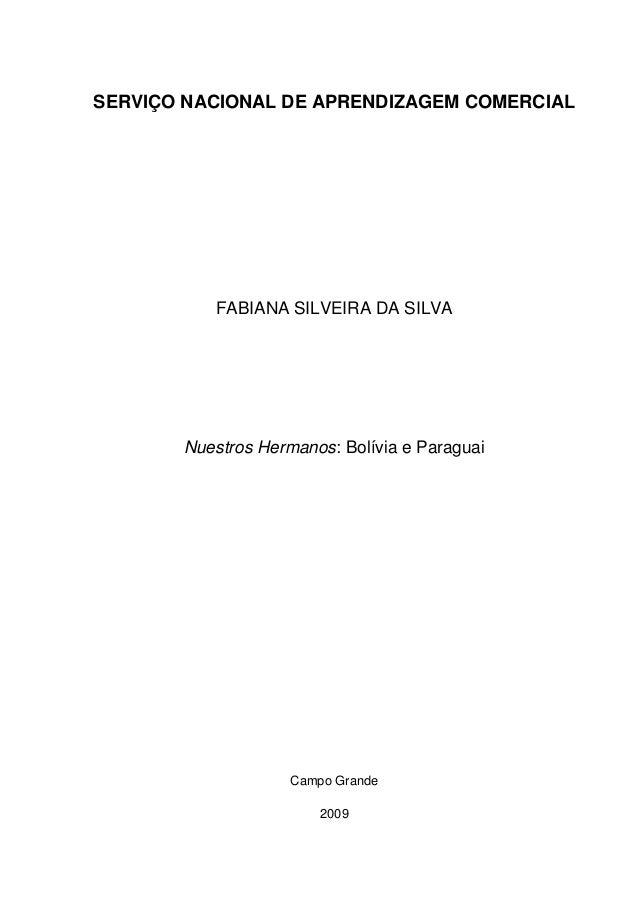 0 SERVIÇO NACIONAL DE APRENDIZAGEM COMERCIAL FABIANA SILVEIRA DA SILVA Nuestros Hermanos: Bolívia e Paraguai Campo Grande ...