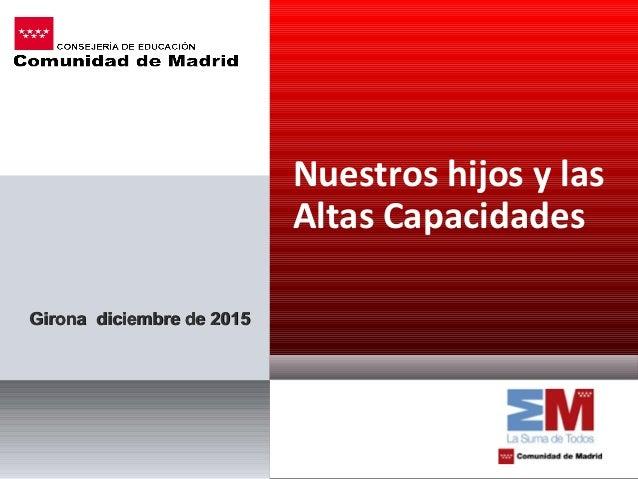 Girona diciembre de 2015Girona diciembre de 2015 Nuestros hijos y las Altas Capacidades