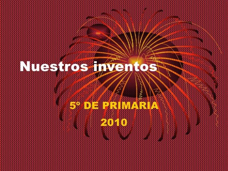 Nuestros inventos 5º DE PRIMARIA 2010