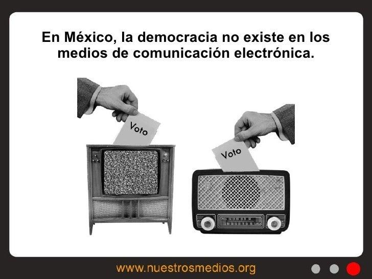 En México, la democracia no existe en los medios de comunicación electrónica.