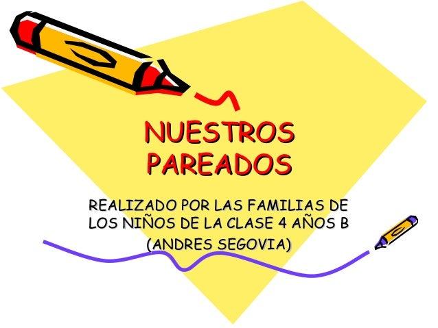 NUESTROSNUESTROS PAREADOSPAREADOS REALIZADO POR LAS FAMILIAS DEREALIZADO POR LAS FAMILIAS DE LOS NIÑOS DE LA CLASE 4 AÑOS ...