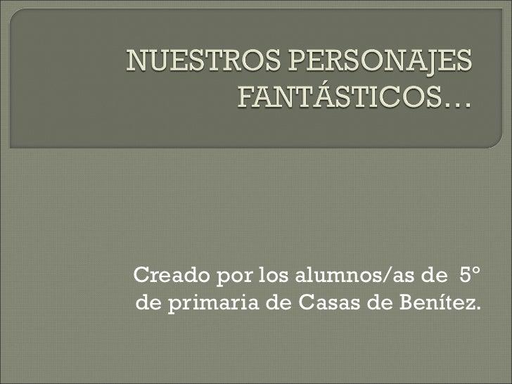 Creado por los alumnos/as de 5ºde primaria de Casas de Benítez.