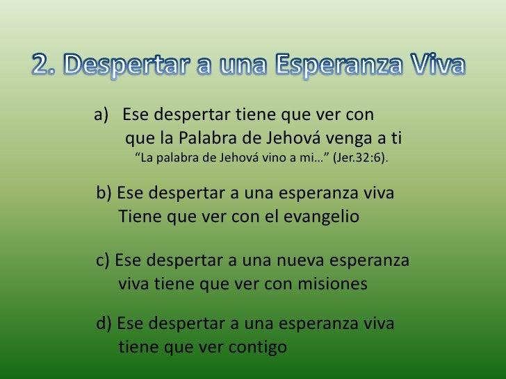 2. Despertar a una Esperanza Viva <br />Ese despertar tiene que ver con <br />       que la Palabra de Jehová venga a ti<b...