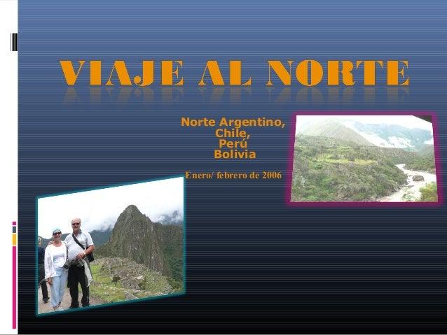 Norte Argentino, Chile, Perú Bolivia Enero/ febrero de 2006