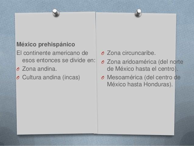 México prehispánicoEl continente americano de    O Zona circuncaribe.  esos entonces se divide en: O Zona aridoamérica (de...