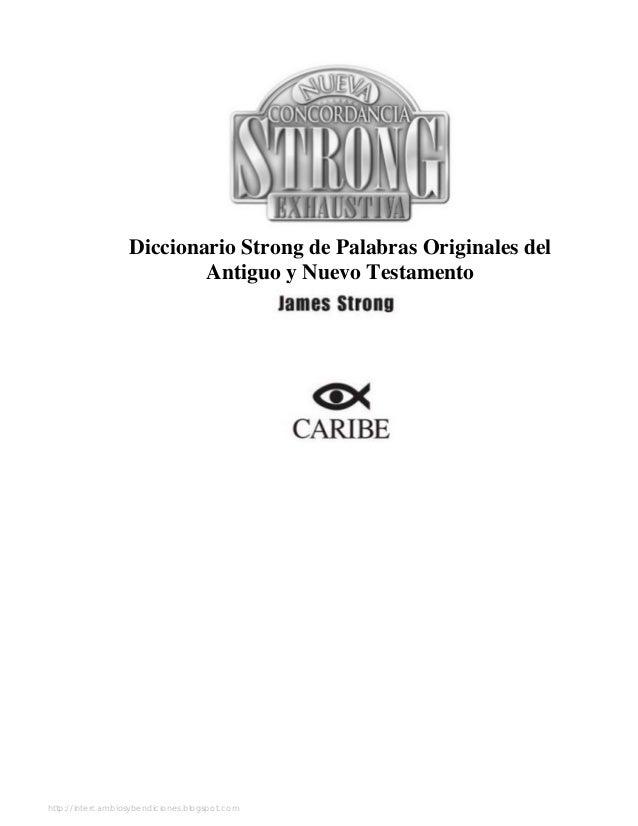 Diccionario Strong de Palabras Originales del Antiguo y Nuevo Testamento http://intercambiosybendiciones.blogspot.com