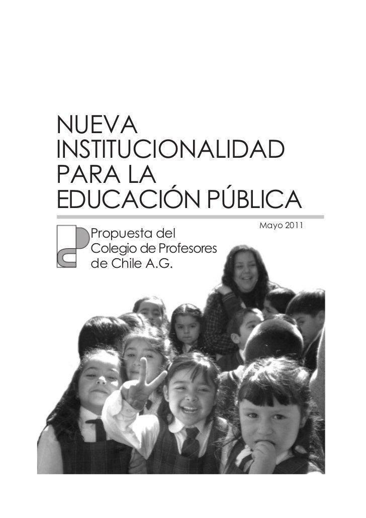 NUEVAINSTITUCIONALIDADPARA LAEDUCACIÓN PÚBLICA                          Mayo 2011  Propuesta del  Colegio de Profesores  d...