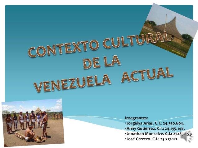 Integrantes: •Jorgelys Arias. C.I.: 24.350.604. •Anny Gutiérrez. C.I.: 24.195.148. •Jonathan Monsalve. C.I.: 21.185.953. •...