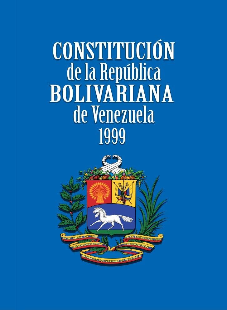 CONSTITUCIÓN      de la república   BOLIVARIANA        de venezuela            1999     Con la Enmienda Nº 1, sancionada  ...