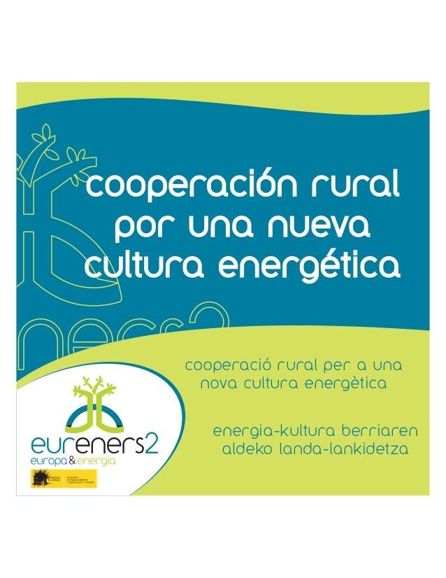 cooperación rural por una nueva cultura energética energia-kultura berriaren aldeko landa-lankidetza cooperació rural per ...