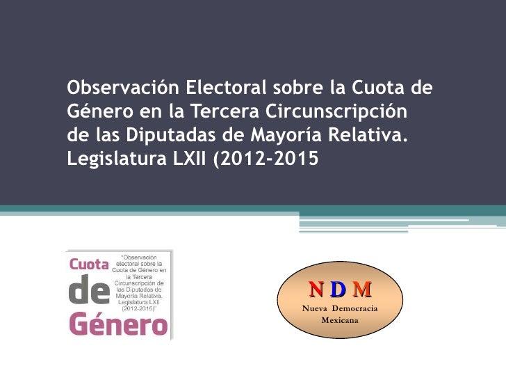 Observación Electoral sobre la Cuota deGénero en la Tercera Circunscripciónde las Diputadas de Mayoría Relativa.Legislatur...