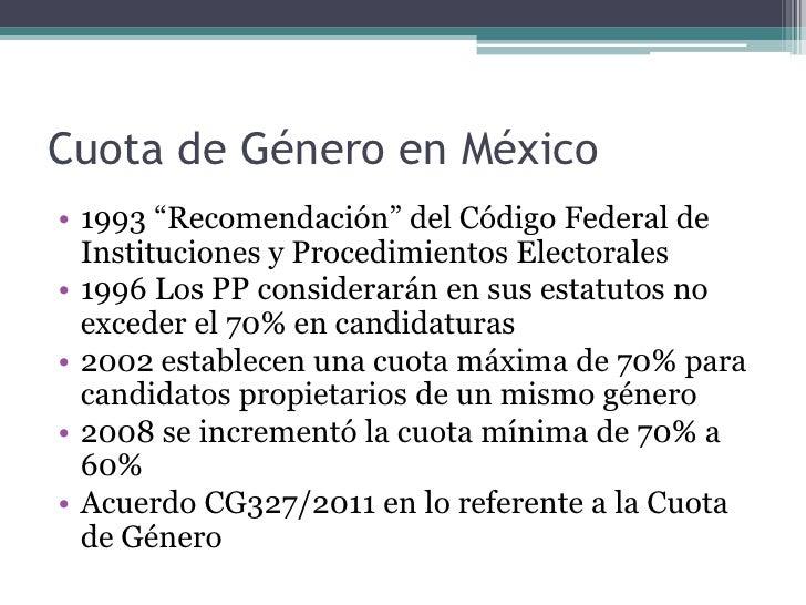 """Cuota de Género en México• 1993 """"Recomendación"""" del Código Federal de  Instituciones y Procedimientos Electorales• 1996 Lo..."""
