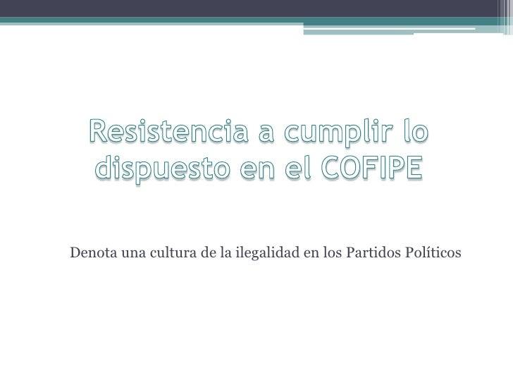 Denota una cultura de la ilegalidad en los Partidos Políticos