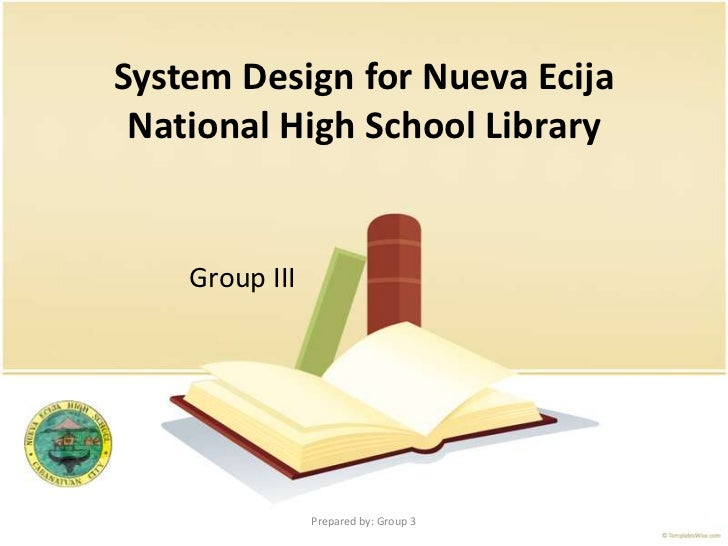 System Design for Nueva Ecija National High School Library<br />Group III<br />Prepared by: Group 3<br />